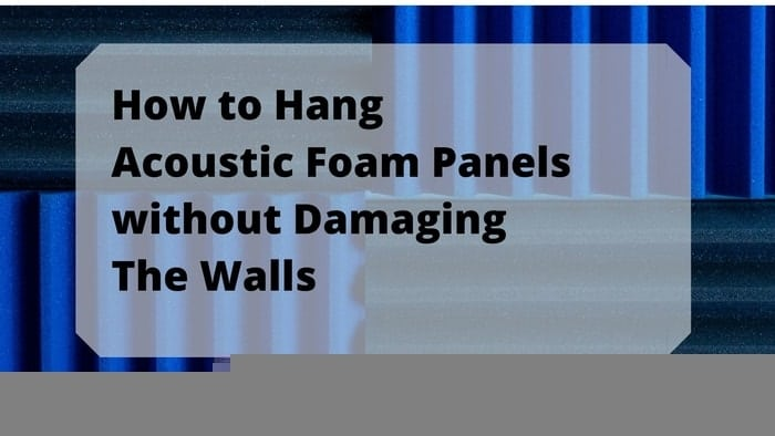 hanging acoustic foam without damaging the walls